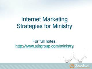 Internet Marketing Strategies for Ministry For full notes: stirgroup/ministry