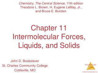 Chapter 11 Intermolecular Forces, Liquids, and Solids