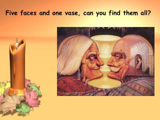 Five faces and one vase, can you find them all?