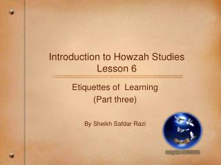 Introduction to Howzah Studies Lesson 6