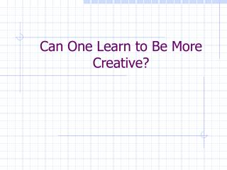 Can One Learn to Be More Creative?