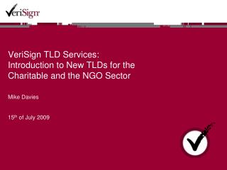 VeriSign TLD Services: Introduction to New TLDs for the Charitable and the NGO Sector