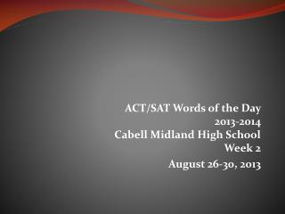 ACT/SAT Words of the Day  2013-2014 Cabell Midland High School Week 2  August 26-30, 2013