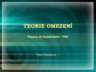 TEORIE OMEZENÍ Theory of Constraints - TOC