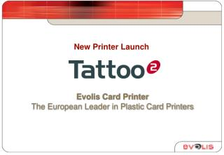 Evolis Card Printer The European Leader in Plastic Card Printers