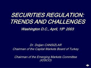 SECURITIES REGULATION: TRENDS AND CHALLENGES Washington D.C., April, 15 th  2003