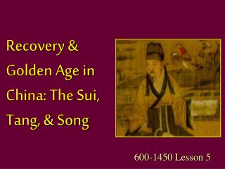 Recovery & Golden Age in China: The Sui, Tang, & Song