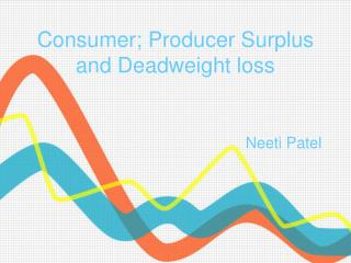 Consumer; Producer Surplus and Deadweight loss