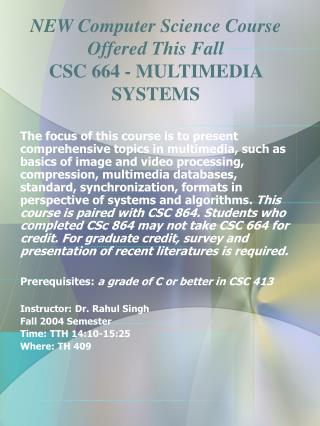 NEW Computer Science Course Offered This Fall  CSC 664 - MULTIMEDIA SYSTEMS