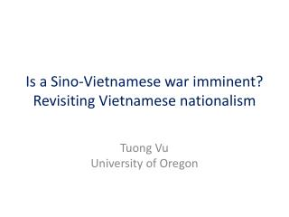 Is a Sino-Vietnamese  war imminent? Revisiting Vietnamese  n ationalism