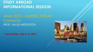 Study abroad  informational session  Amh  2010- Americans in Canada Prof. Sallie Middleton