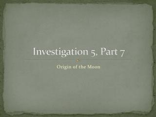 Investigation 5, Part 7