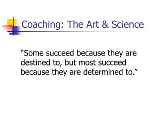 Coaching: The Art & Science