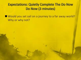 Expectations: Quietly Complete The Do Now Do Now (3 minutes)