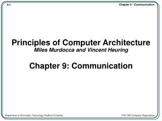 Principles of Computer Architecture Miles Murdocca and Vincent Heuring Chapter 9: Communication