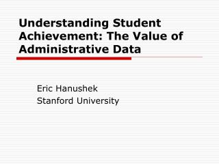 Understanding Student Achievement: The Value of Administrative Data