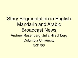 Story Segmentation in English Mandarin and Arabic Broadcast News