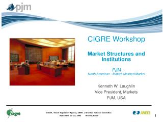 CIGRE Workshop Market Structures and Institutions PJM North American - Mature Meshed Market