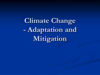 Climate Change - Adaptation and Mitigation