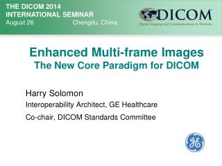 Enhanced  Multi-frame Images  The New Core Paradigm for DICOM
