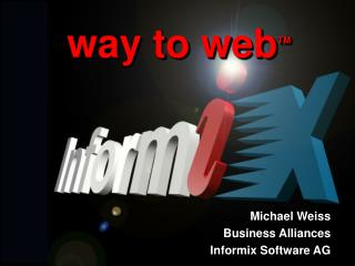Michael Weiss Business Alliances Informix Software AG