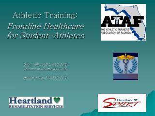 Athletic Training: Frontline Healthcare for Student-Athletes Garry Gillis, M.Ed., ATC, LAT Director of Heartland SPORT J