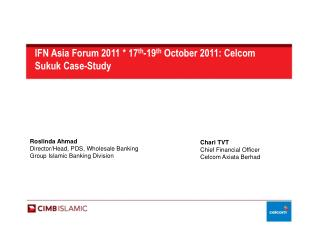 IFN Asia Forum 2011 * 17 th -19 th  October 2011: Celcom Sukuk Case-Study
