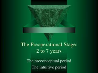 The Preoperational Stage:  2 to 7 years