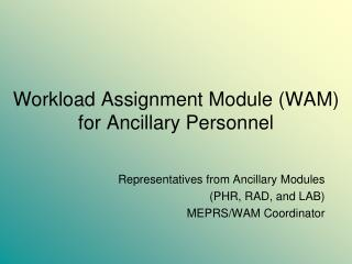 Workload Assignment Module (WAM) for Ancillary Personnel