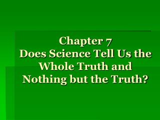 Chapter 7 Does Science Tell Us the Whole Truth and Nothing but the Truth