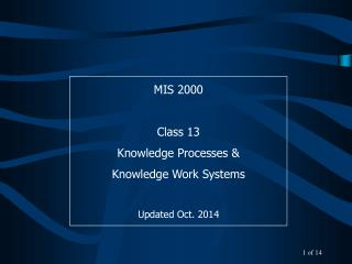 MIS 2000 Class  13 Knowledge Processes &  Knowledge Work Systems Updated Oct.  2014