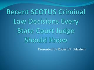 Recent  SCOTUS  Criminal Law Decisions Every State Court Judge Should Know