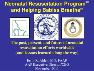 Neonatal Resuscitation Program ™  and Helping Babies Breathe ®