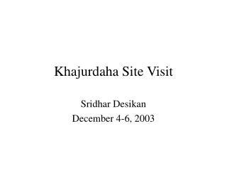 Khajurdaha Site Visit