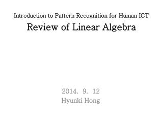 Introduction to Pattern Recognition for Human ICT Review of Linear Algebra