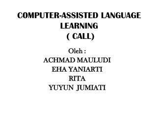 C0MPUTER-ASSISTED LANGUAGE LEARNING         ( CALL)