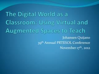 The Digital World as a Classroom: Using Virtual and Augmented Spaces to Teach
