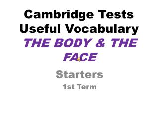 Cambridge  Tests Useful Vocabulary THE BODY & THE FACE