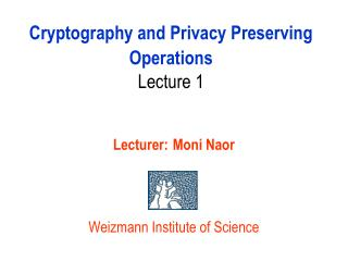 Cryptography and Privacy Preserving Operations Lecture 1