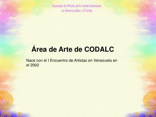 Área de Arte de CODALC Nace con el I Encuentro de Artistas en Venezuela en el 2002