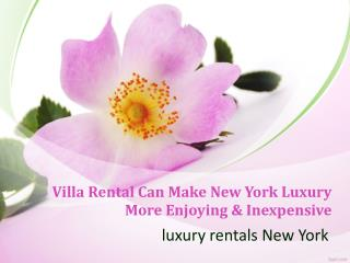 Villa Rental Can Make New York Luxury More Enjoying & Inexpensive