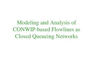 Modeling and Analysis of CONWIP-based Flowlines as Closed Queueing Networks