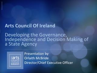 Presentation by  		Orlaith McBride 		Director/Chief Executive Officer