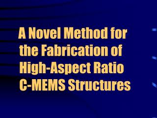 A Novel Method for the Fabrication of High-Aspect Ratio   C-MEMS Structures