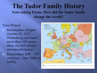 The Tudor Family History Note-taking Focus: How did the Tudor family change the world?