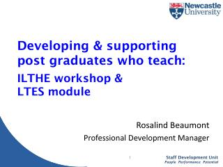 D eveloping  & supporting post graduates who teach: ILTHE workshop & LTES module