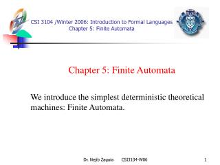 CSI 3104 /Winter 2006 :  Introduction to Formal Languages  Chapter 5: Finite Automata