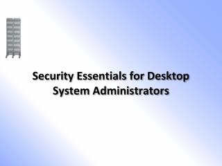 Security Essentials for Desktop System Administrators