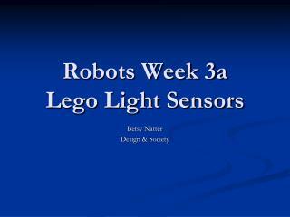 Robots Week 3a Lego Light Sensors