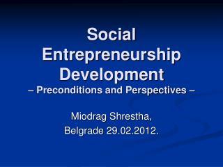 Social Entrepreneurship Development  – Preconditions and Perspectives –